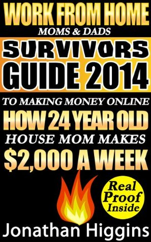 Work From Home Moms & Dads: Survivors Guide To Making Money Online (Survivors Guide 2014)  by  Jonathan Higgins