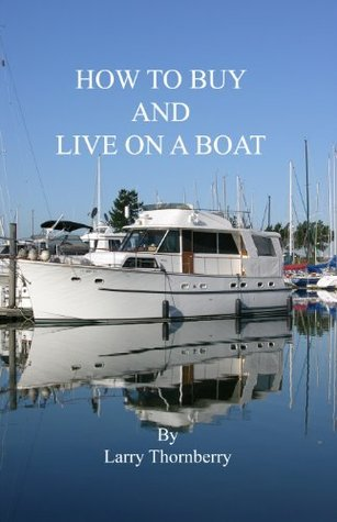 How to Buy and Live on a Boat  by  Larry Thornberry