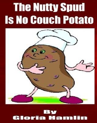 The Nutty Spud Is No Couch Potato Gloria Hamlin