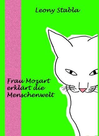 Frau Mozart Erklart Die Menschenwelt  by  Leony Stabla