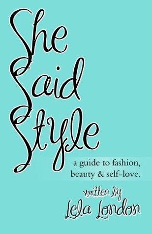 She Said Style - A Guide to Fashion, Beauty, and Self-Love Lela London