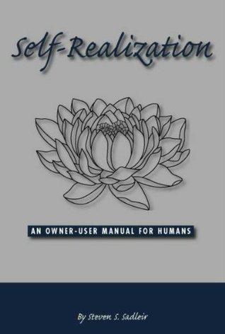 Self Realization, An Owner-User Manual for Human Beings Steven S. Sadleir