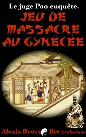 Jeu de massacre au gynécée (Le juge Pao enquête) Anonyme 17e siècle