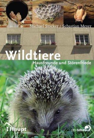 Wildtiere: Hausfreunde und Störenfriede  by  Michael Stocker