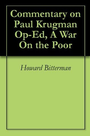 Commentary on Paul Krugman Op-Ed, A War On the Poor Howard Bitterman
