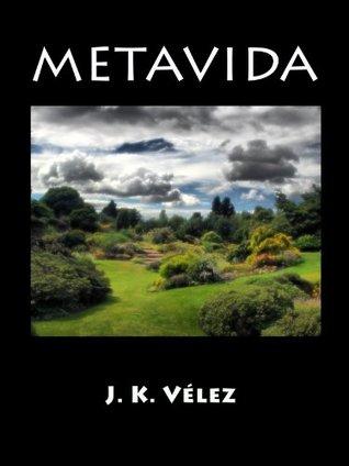 Metavida  by  J.K. Vélez