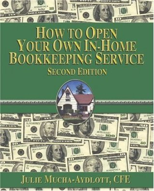 How to Open Your Own In-Home Bookkeeping Service - 2/E Julie Aydlott