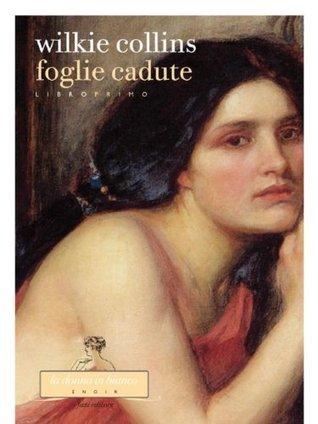 Foglie cadute. Libro primo  by  Wilkie Collins
