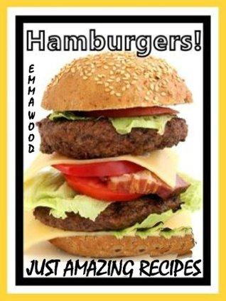 Hamburgers! - Just Amazing Recipes  by  Emma Wood