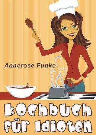 Kochbuch für Idioten Annerose Funke