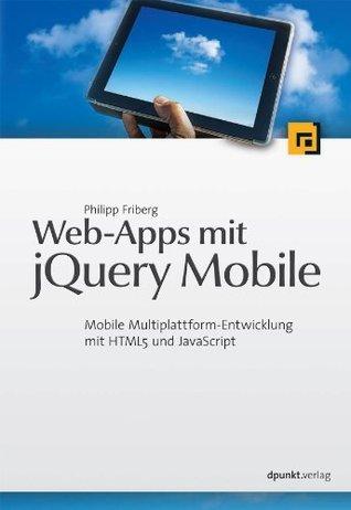 Web-Apps mit jQuery Mobile: Mobile Multiplattform-Entwicklung mit HTML5 und JavaScript Philipp Friberg