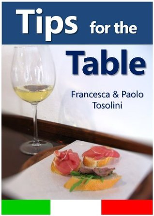 Tips for the Table: All You Need to Know When Dining Out in Italy Paolo Tosolini