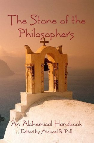 The Stone of the Philosophers: An Alchemical Handbook  by  Michael R. Poll