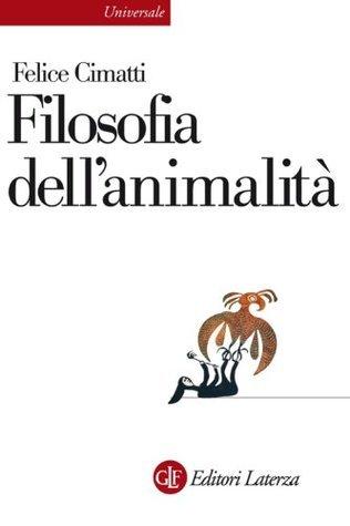 Filosofia dellanimalità (Universale Laterza) Felice Cimatti