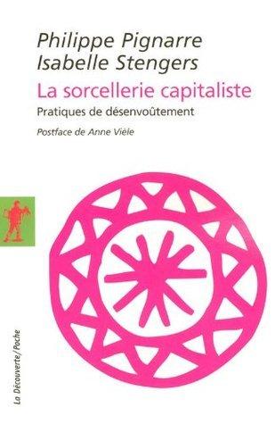 La sorcellerie capitaliste (La Découverte/Poche) Philippe Pignarre