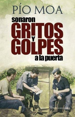Sonaron gritos y golpes a la puerta (Novela Historica(la Esfera)) (Spanish Edition)  by  Pío Moa