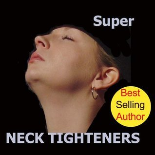 Natural Facelift Super Neck Tighteners That Rejuvenate the Neck and Diminish a Double Chin! Julia M. Busch