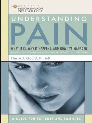 Understanding Pain (American Academy of Neurology Press Quality of Life Guide Series) Harry J. Gould