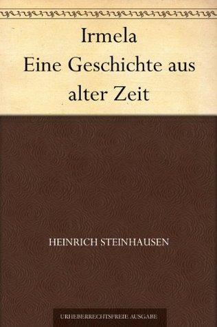 Irmela Eine Geschichte aus alter Zeit  by  Heinrich Steinhausen