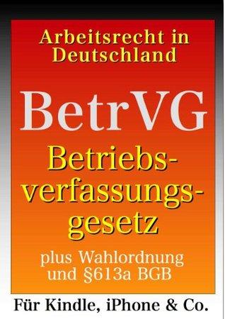BetrVG - Betriebsverfassungsgesetz plus Wahlordnung und §613a BGB (Arbeitsrecht in Deutschland)  by  MB Fachredaktion