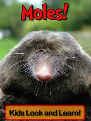 Moles! Learn About Moles and Enjoy Colorful Pictures - Look and Learn! (50+ Photos of Moles)  by  Becky Wolff