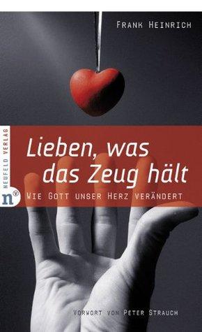 Lieben, was das Zeug hält: Wie Gott unser Herz verändert  by  Frank Heinrich