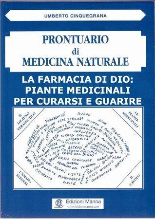La Farmacia di Dio: piante medicinali per curarsi e guarire (Prontuario di Medicina Naturale - Volume I) (Italian Edition) Umberto Cinquegrana