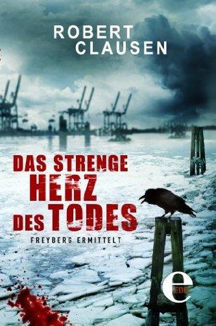 Das strenge Herz des Todes: Freyberg ermittelt  by  Robert Clausen