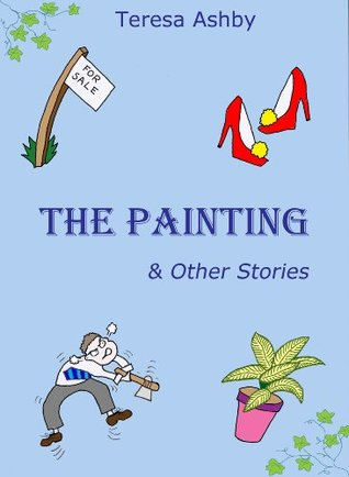 The Painting & Other Stories  by  Teresa Ashby