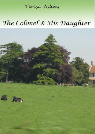 The Colonel and His Daughter  by  Teresa Ashby