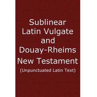 Sublinear Latin Vulgate and Douay-Rheims New Testament  by  St. Jerome