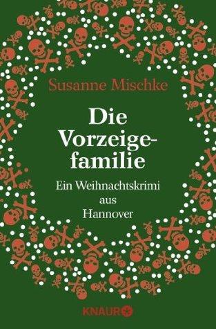 Die Vorzeigefamilie: Ein Weihnachtskrimi aus Hannover Susanne Mischke