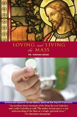 Loving and Living the Mass, Second Edition Thomas M. Kocik