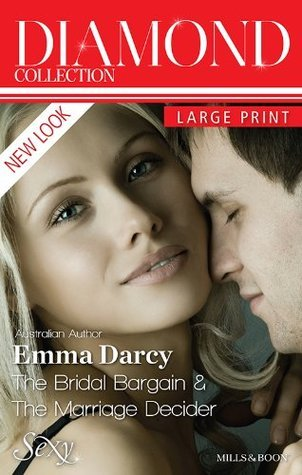 Emma Darcy Diamond Collection 201302/The Bridal Bargain/The Marriage Decider  by  Emma Darcy