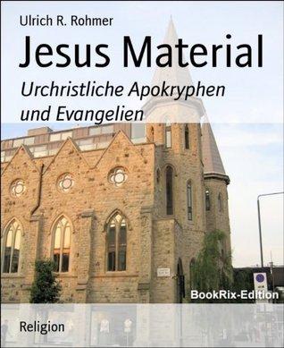 Jesus Material: Urchristliche Apokryphen und Evangelien  by  Ulrich R. Rohmer