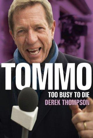 Tommo: Too Busy To Die Derek Thompson