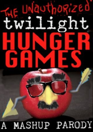The Unauthorized TWILIGHT HUNGER GAMES J. K.