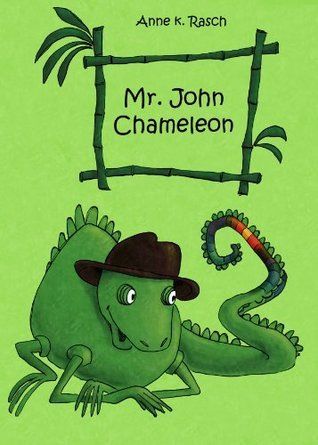 Mr. John Chameleon  by  Anne Karen Rasch