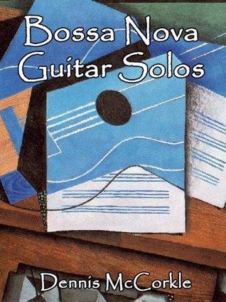Bossa Nova Guitar Solos  by  Dennis McCorkle