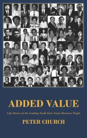 Added Value - the Life Stories of Leading South East Asian Business People Peter Church