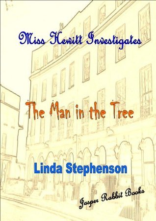 Miss Hewitt Investigates The Man in The Tree.  by  Linda Stephenson