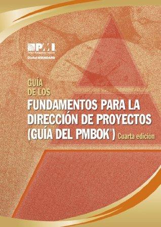 Guía de los Fundamentos Para la Dirección de Proyectos (Guía Del PMBOK®)-Cuarta Edición  by  Project Management Institute