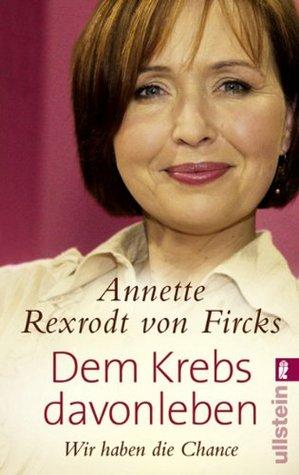 Dem Krebs davonleben: Wir haben die Chance  by  Annette Rexrodt von Fircks