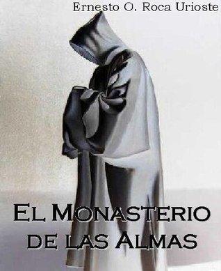 El Monasterio de las Almas Ernesto O. Roca Urioste