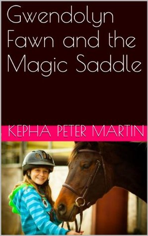 Gwendolyn Fawn and the Magic Saddle  by  Kepha Peter Martin