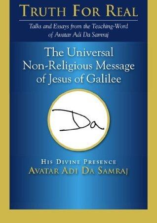 The Universal Non-Religious Message of Jesus of Galilee Adi Da Samraj