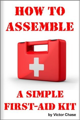 How to Assemble a Simple First-Aid Kit  by  Victor Chase