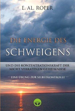 DIE ENERGIE DES SCHWEIGENS UND DIE KONZENTRATIONSKRAFT DER NICHT VERRATENEN GEHEIMNISSE E. AL. Roper