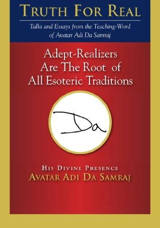 Adept-Realizers Are The Root of All Esoteric Traditions  by  Adi Da Samraj