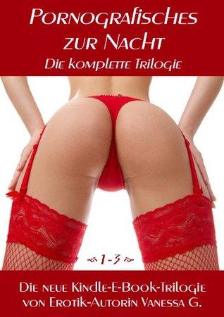 Pornografisches zur Nacht - Die komplette Trilogie  by  Vanessa G.